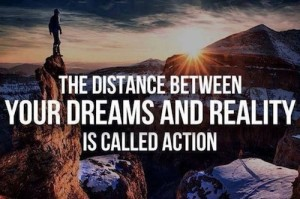 distance between your dreams and reality is called action